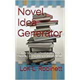 Novel Idea Generator: A Quick Start Writing Guide to Use When You Don't Know What to Write About (English Edition)