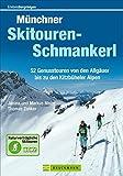 Münchner Skitouren-Schmankerl: 52 Genusstouren von den Allgäuer bis zu den Kitzbüheler Alpen (Erlebnis Bergsteigen)