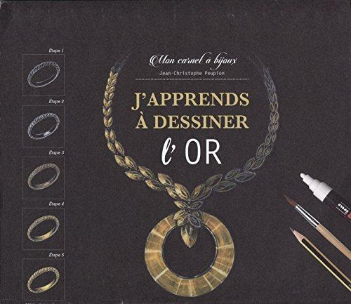 J'apprends à dessiner l'or: Mon carnet à bijoux par Jean-Christophe Peupion