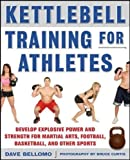 Kettlebell Training for Athletes: Develop Explosive Power and Strength for Martial Arts, Football, Basketball, and Other Sports (NTC Sports/Fitness)