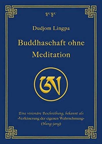 Buddhaschaft ohne Meditation: Eine visionäre Beschreibung, bekannt als »Verfeinerung der eigenen Wahrnehmung« (Nang-jang) (edition khordong)