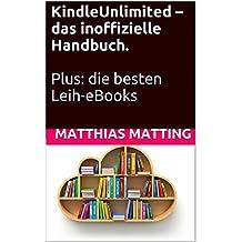 Kindle Unlimited – das inoffizielle Handbuch. Plus: die besten Leih-eBooks