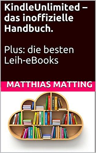 Kindle Unlimited - das inoffizielle Handbuch. Plus: die besten ...