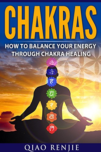 Chakras: How To Balance Your Energy Through Chakra Healing ...