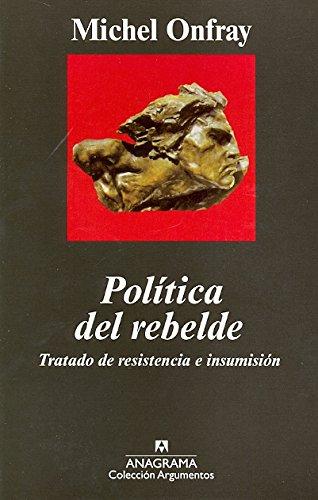 Política del rebelde: Tratado de resistencia e insumisión (Argumentos)