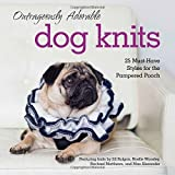 Outrageously Adorable Dog Knits: 25 must-have styles for the pampered pooch by Caitlin Doyle (2014-11-06)