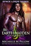 His Earth Maiden: A Qurilixen World Novel (Space Lords Book 4)