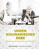 Unser kulinarisches Erbe: Lieblingsrezepte der Generation unserer Großeltern - mit 94 besonders emotional verwurzelten Gerichten - regional - saisonal - traditionell - Jörg Reuter, Manuela Rehn