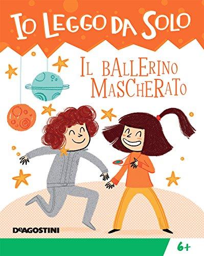 scaricare ebook gratis Il ballerino mascherato (Io leggo da solo 6+) PDF Epub