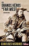 Telecharger Livres La veritable histoire des Heros du Far West (PDF,EPUB,MOBI) gratuits en Francaise