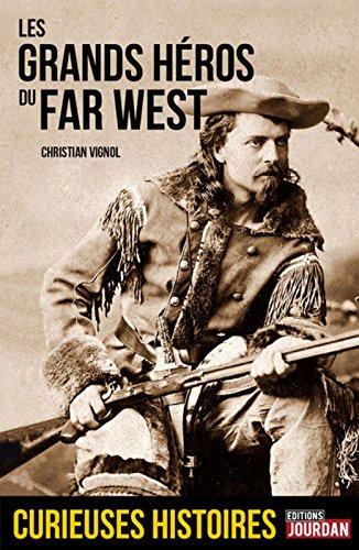 La vritable histoire des Hros du Far West