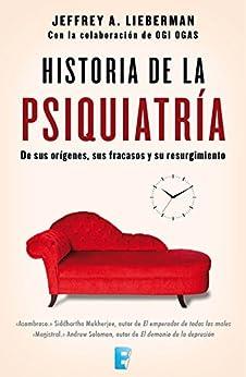 Historia De La Psiquiatría por Jefrey A. Lieberman epub