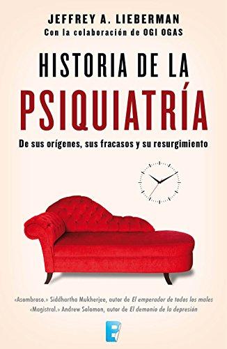 Historia de la psiquiatría. De sus orígenes, sus fracasos y su resurgimiento.