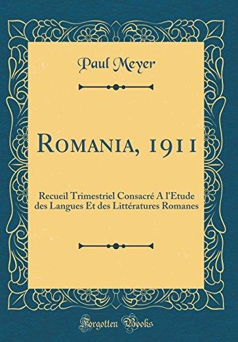 Romania, 1911: Recueil Trimestriel Consacré a l'Étude Des Langues Et Des Littératures Romanes (Classic Reprint) par  Paul Meyer