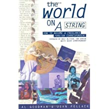 The World on a String: How to Become a Freelance Foreign Correspondent 1st edition by Goodman, Alan, Pollack, John D. (1997) Paperback