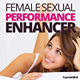 Female Sexual Performance Enhancer Hypnosis: Make Your Sex Life Sizzle, with Hypnosis