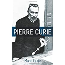 Pierre Curie: With Autobiographical Notes by Marie Curie by Marie Curie (2012-11-21)