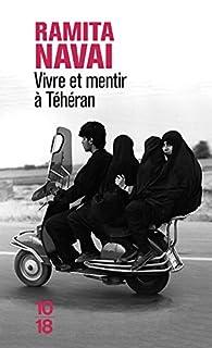 Vivre et mentir à Téhéran par Ramita Navai