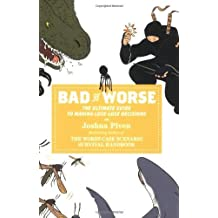 Bad vs. Worse: The Ultimate Guide to Making Lose-Lose Decisions by Joshua Piven (2007-10-02)
