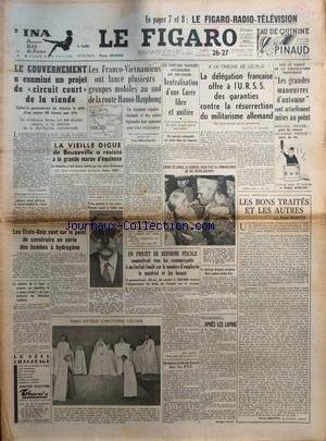 FIGARO (LE) [No 2814] du 26/09/1953 - LES FRANCO-VIETNAMIENS ONT LANCE PLUSIEURS GROUPES MOBILES AU SUD E LA ROUTE HANOI-HAIPHONG - PROPOSITION DES ETATS-UNIS / NEUTRALISATION D'UNE COREE LIBRE ET UNIFIEE - A L'ONU / CONTRE LA RESURRECTION DU MILITARISME ALLEMAND - LES BONS TRAITES ET LES AUTRES PAR GAXOTTE - LE GENERAL DEAN EST LIBERE DE COREE - PROJET DE REFORME FISCALE ET COMMERCANTS - LES ETATS-UNIS SUR LE POINT DE CONSTRUIRE DES BOMBES A HYDROGENE - LIGHTGOW AURAIT PULVERISE LE RECORD MOND