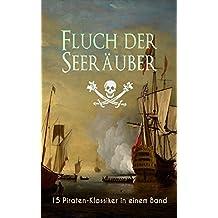 Fluch der Seeräuber: 15 Piraten-Klassiker in einem Band: Der Fliegende Holländer, Der rote Freibeuter, Der Pirat, Die Schatzinsel, Kapitän Singleton, Der ... Robinson Crusoe, Claus Störtebecker...