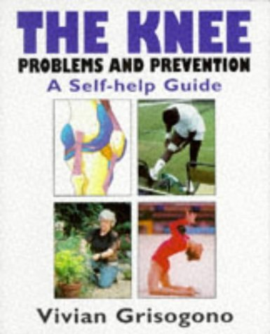 the-knee-problems-and-prevention-a-self-help-guide-by-vivian-grisogono-18-jun-1998-paperback