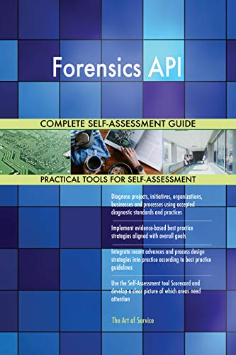 Forensics API All-Inclusive Self-Assessment - More than 700 Success Criteria, Instant Visual Insights, Comprehensive Spreadsheet Dashboard, Auto-Prioritized for Quick Results