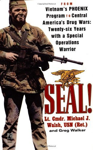 SEAL!: From Vietnam's Phoenix Program to Central America's Drug Wars by Michael J. Walsh (2003-07-01)