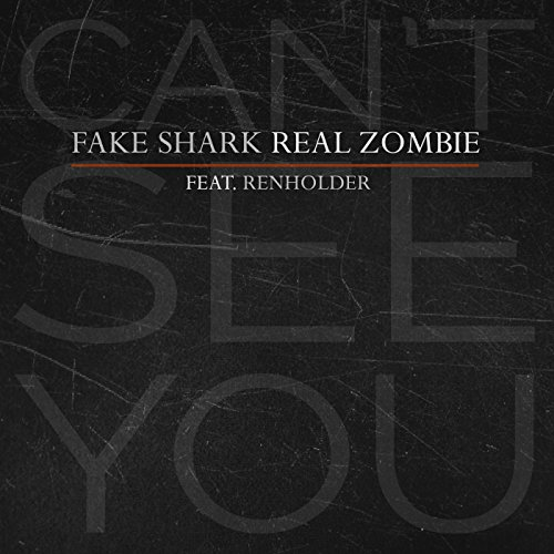 Can't See You (Fake Shark-real Zombie)