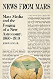News from Mars: Mass Media and the Forging of a New Astronomy, 1860-1910...