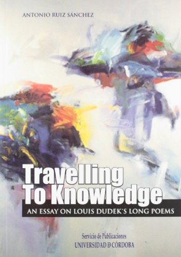 Travelling to Knowledfe. An essay on Louis Dudek's long poems