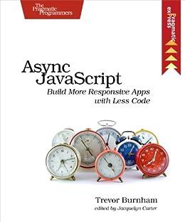 Async JavaScript: Build More Responsive Apps with Less Code (Pragmatic Express) de [Burnham, Trevor]