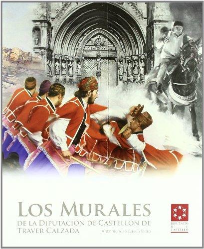 LOS MURALES DE LA DIPUTACIÓN DE CASTELLÓN DE TRAVER CALZADA (Catàlegs)