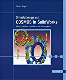 Simulationen mit COSMOS in SolidWorks: FEM und Kinematik und CFD in der Konstruktion