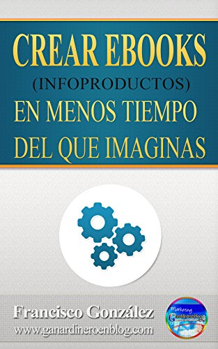 Crear Ebooks (Infoproductos) En Menos Tiempo Del Que Imaginas ...