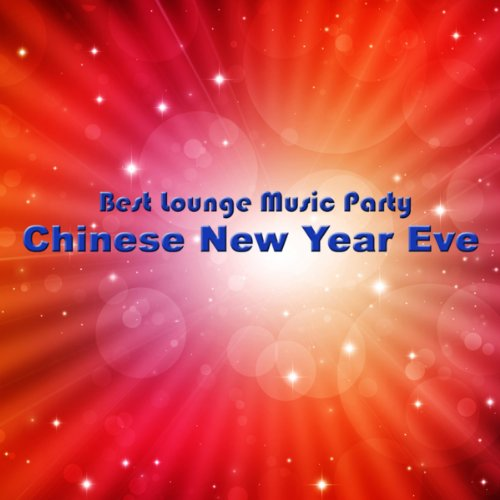 Chinese New Year Eve - Best Lounge Music Party and Chill Out for New Lunar Year Experience