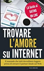 Idea Regalo - Trovare l'Amore su Internet: LA Guida al Dating On Line
