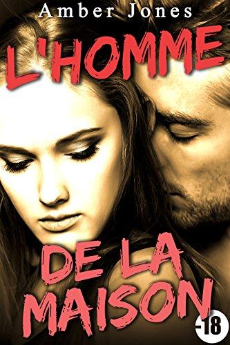 L'Homme de la Maison  (+ BONUS): (Nouvelle New Romance, Soumission, Première Fois, Interdit, Histoire Érotique) par Amber Jones