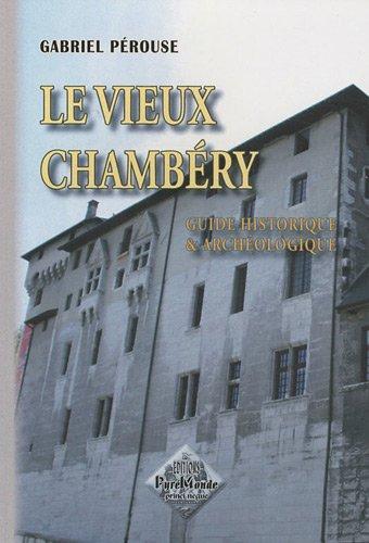 Le vieux Chambéry (guide historique et archéologique)