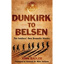 Dunkirk to Belsen - The Soldiers' Own Dramatic Stories