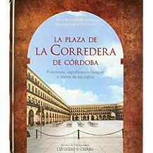 La plaza de La Corredera de Córdoba. Funciones, significado e imagen a través de los siglos