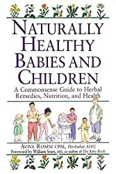 Naturally Healthy Babies & Children: A Commonsense Guide to Herbal Remedies by Aviva J. Romm C.P.M. (2000-08-09)