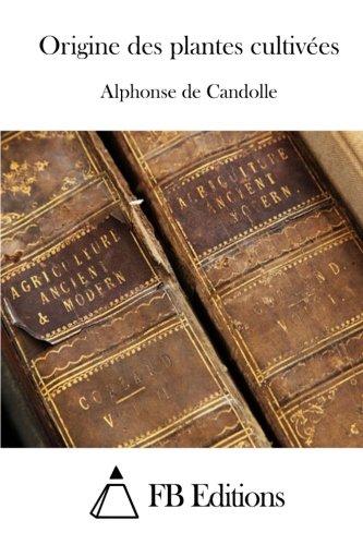Origine des plantes cultivées par Alphonse de Candolle