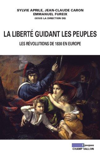 La libert guidant les peuples : Les rvolutions de 1830 en Europe
