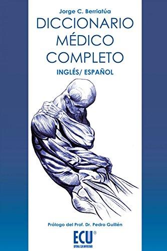Diccionario médico completo, inglés-español (ECU) por Jorge Carlos Berriatúa Pérez