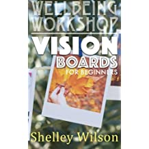 Vision Boards For Beginners: Volume 2 (Wellbeing Workshop)