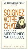 Soignez votre chat par les médecines naturelles - Homéopathie, phytothérapie, oligothérapie, argilothérapie
