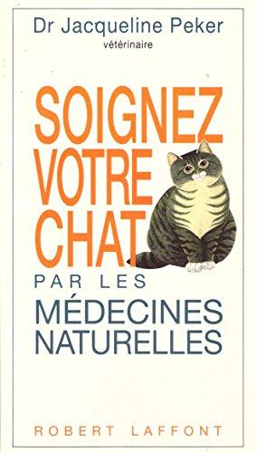 Soignez votre chat par les médecines naturelles : Homéopathie, phytothérapie, oligothérapie, argilothérapie