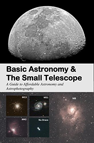Basic Astronomy & The Small Telescope: A Guide to Affordable Astronomy and Astrophotography (English Edition) por Matthew DeSipio