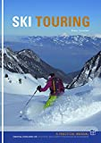 Ski Touring : Essential knowledge for off-piste, back country, ski tourers and ski mountaineers